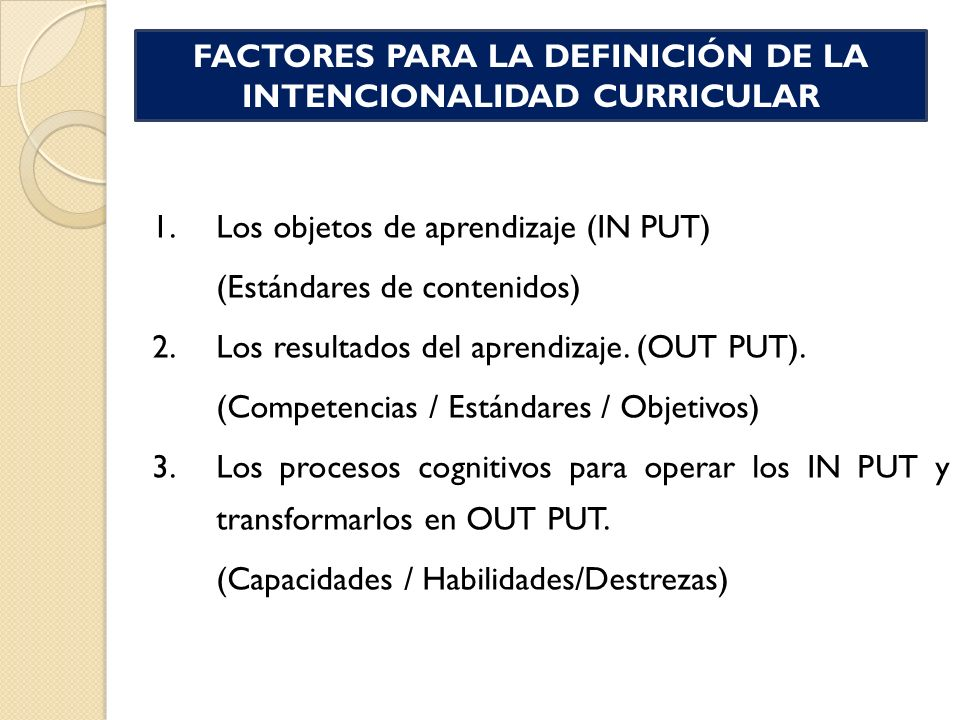 1. Los objetos de aprendizaje (IN PUT) (Estándares de contenidos) 2.Los resultados del aprendizaje. (OUT PUT). (Competencias / Estándares / Objetivos)