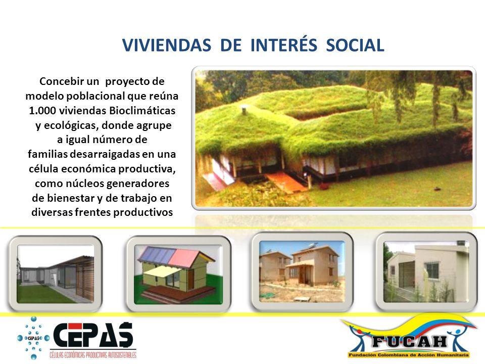 VIVIENDAS DE INTERÉS SOCIAL Concebir un proyecto de modelo poblacional que reúna 1.000 viviendas Bioclimáticas y ecológicas, donde agrupe a igual núme