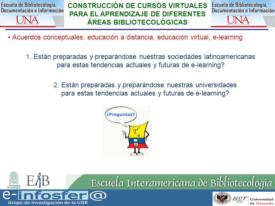 8 CONSTRUCCIÓN DE CURSOS VIRTUALES PARA EL APRENDIZAJE DE DIFERENTES ÁREAS BIBLIOTECOLÓGICAS Acuerdos conceptuales: educación a distancia, educación v