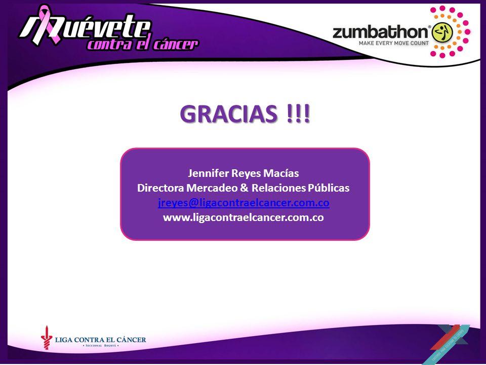 GRACIAS !!! Jennifer Reyes Macías Directora Mercadeo & Relaciones Públicas jreyes@ligacontraelcancer.com.co www.ligacontraelcancer.com.co