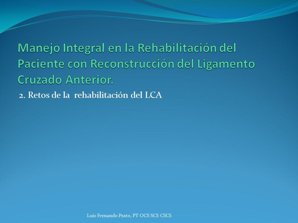 2. Retos de la rehabilitación del LCA Luis Fernando Prato, PT OCS SCS CSCS