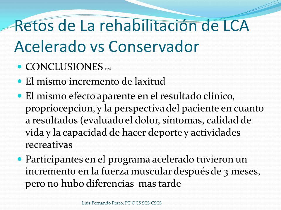 Retos de La rehabilitación de LCA Acelerado vs Conservador CONCLUSIONES (10) El mismo incremento de laxitud El mismo efecto aparente en el resultado c