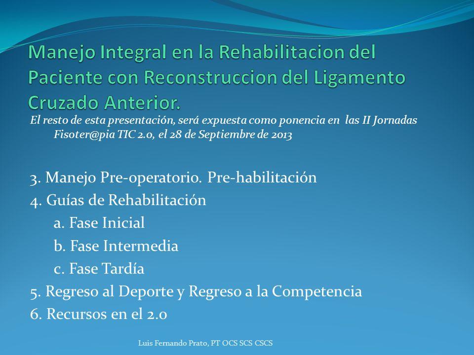 El resto de esta presentación, será expuesta como ponencia en las II Jornadas Fisoter@pia TIC 2.0, el 28 de Septiembre de 2013 3. Manejo Pre-operatori