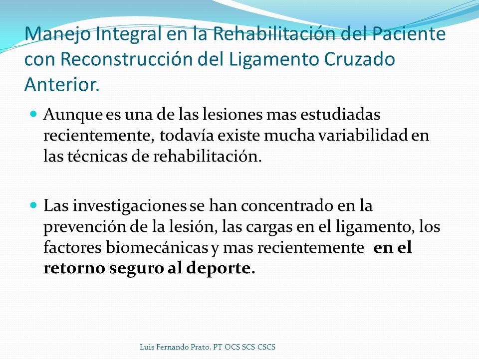 Manejo Integral en la Rehabilitación del Paciente con Reconstrucción del Ligamento Cruzado Anterior. Aunque es una de las lesiones mas estudiadas reci