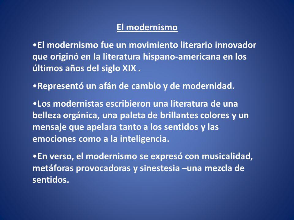 El modernismo El modernismo fue un movimiento literario innovador que originó en la literatura hispano-americana en los últimos años del siglo XIX. Re