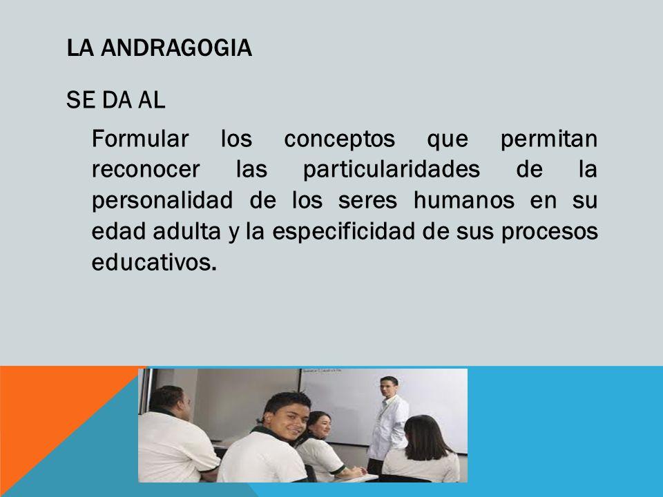 EN EL PROCESO ANDRAGOGICO SE APRENDE Aprender a Conocer.