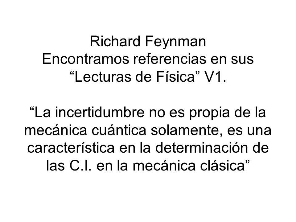 Richard Feynman Encontramos referencias en sus Lecturas de Física V1. La incertidumbre no es propia de la mecánica cuántica solamente, es una caracter