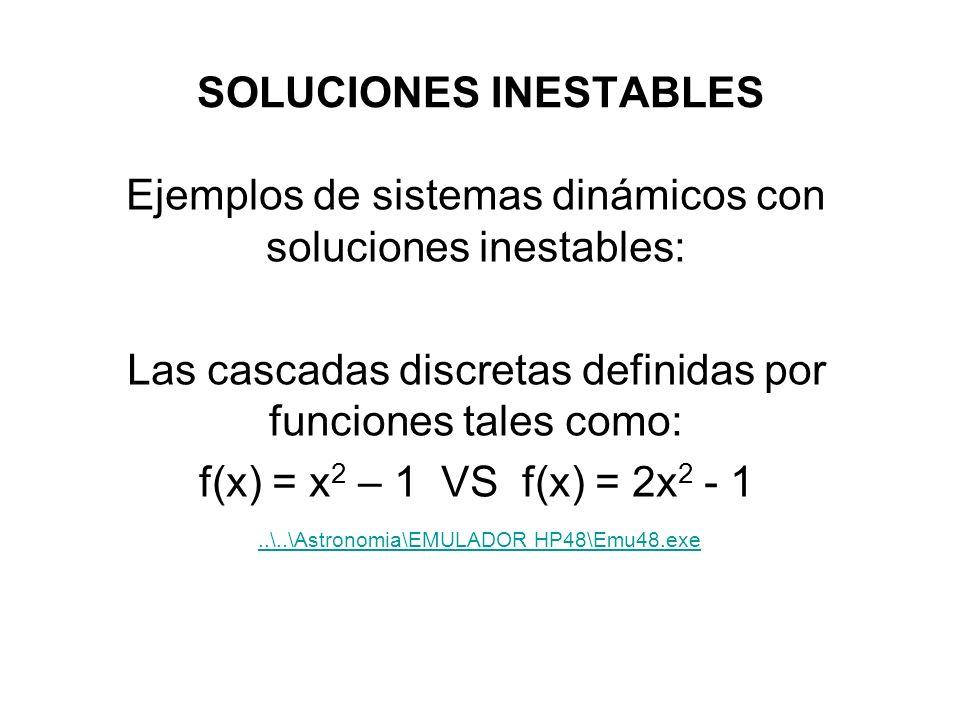 SOLUCIONES INESTABLES Ejemplos de sistemas dinámicos con soluciones inestables: Las cascadas discretas definidas por funciones tales como: f(x) = x 2