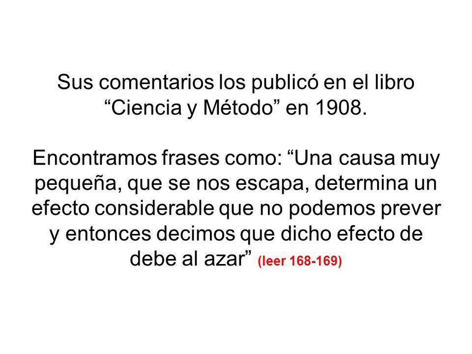 Sus comentarios los publicó en el libro Ciencia y Método en 1908. Encontramos frases como: Una causa muy pequeña, que se nos escapa, determina un efec