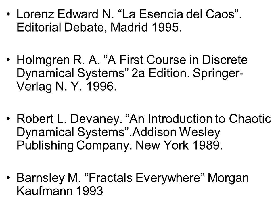 Lorenz Edward N. La Esencia del Caos. Editorial Debate, Madrid 1995. Holmgren R. A. A First Course in Discrete Dynamical Systems 2a Edition. Springer-