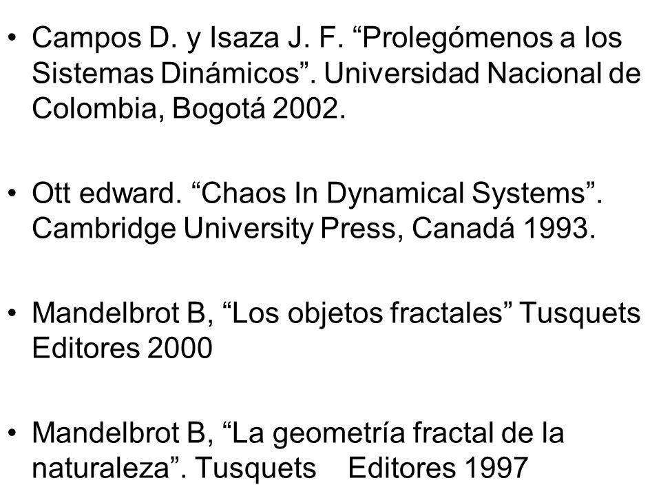 Campos D. y Isaza J. F. Prolegómenos a los Sistemas Dinámicos. Universidad Nacional de Colombia, Bogotá 2002. Ott edward. Chaos In Dynamical Systems.