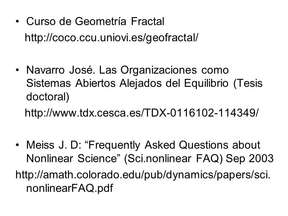 Curso de Geometría Fractal http://coco.ccu.uniovi.es/geofractal/ Navarro José. Las Organizaciones como Sistemas Abiertos Alejados del Equilibrio (Tesi