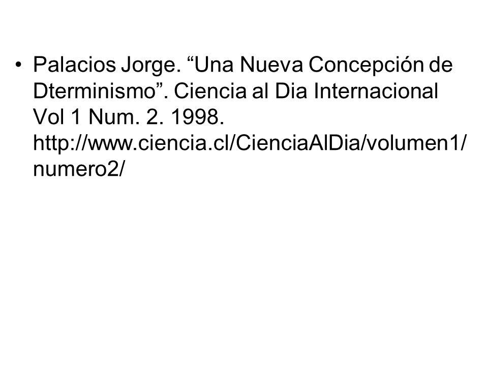 Palacios Jorge. Una Nueva Concepción de Dterminismo. Ciencia al Dia Internacional Vol 1 Num. 2. 1998. http://www.ciencia.cl/CienciaAlDia/volumen1/ num