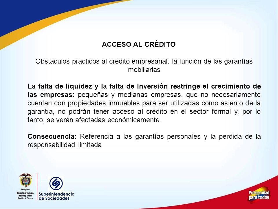 ACCESO AL CRÉDITO Obstáculos prácticos al crédito empresarial: la función de las garantías mobiliarias La falta de liquidez y la falta de Inversión re