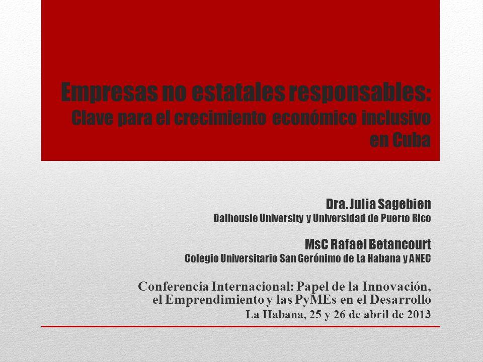 Empresas no estatales responsables: Clave para el crecimiento económico inclusivo en Cuba Dra. Julia Sagebien Dalhousie University y Universidad de Pu