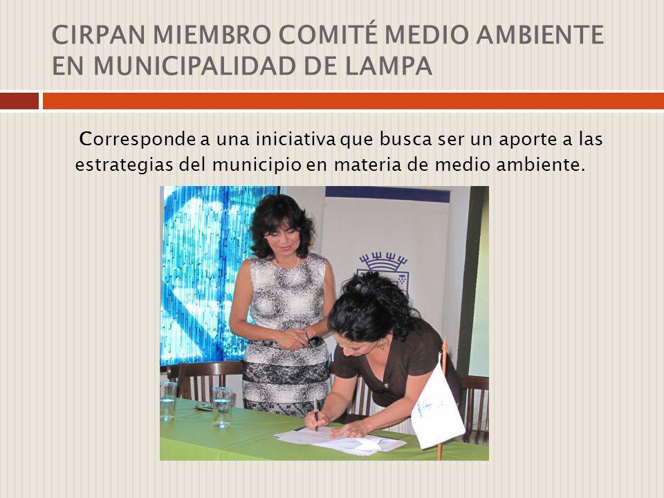CIRPAN MIEMBRO COMITÉ MEDIO AMBIENTE EN MUNICIPALIDAD DE LAMPA Corresponde a una iniciativa que busca ser un aporte a las estrategias del municipio en