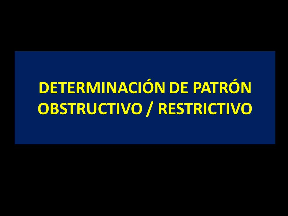 DETERMINACIÓN DE PATRÓN OBSTRUCTIVO / RESTRICTIVO