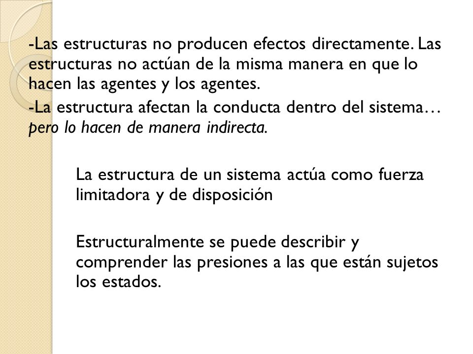 -Las estructuras no producen efectos directamente. Las estructuras no actúan de la misma manera en que lo hacen las agentes y los agentes. -La estruct