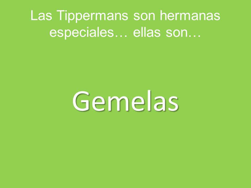 Las Tippermans son hermanas especiales… ellas son… Gemelas