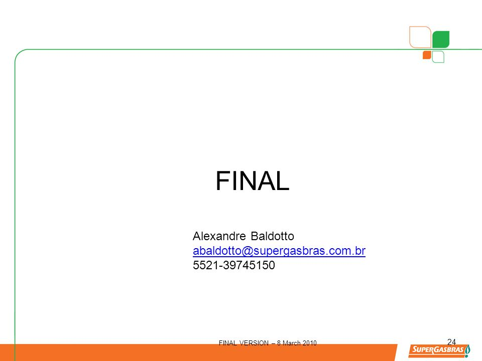 FINAL VERSION – 8 March 2010 24 FINAL Alexandre Baldotto abaldotto@supergasbras.com.br 5521-39745150