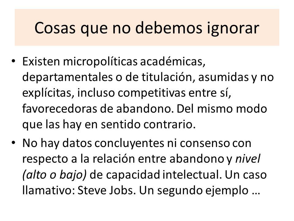 Cosas que no debemos ignorar Existen micropolíticas académicas, departamentales o de titulación, asumidas y no explícitas, incluso competitivas entre