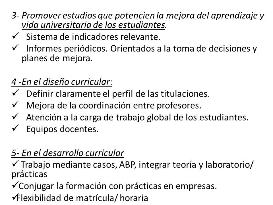3- Promover estudios que potencien la mejora del aprendizaje y vida universitaria de los estudiantes. Sistema de indicadores relevante. Informes perió