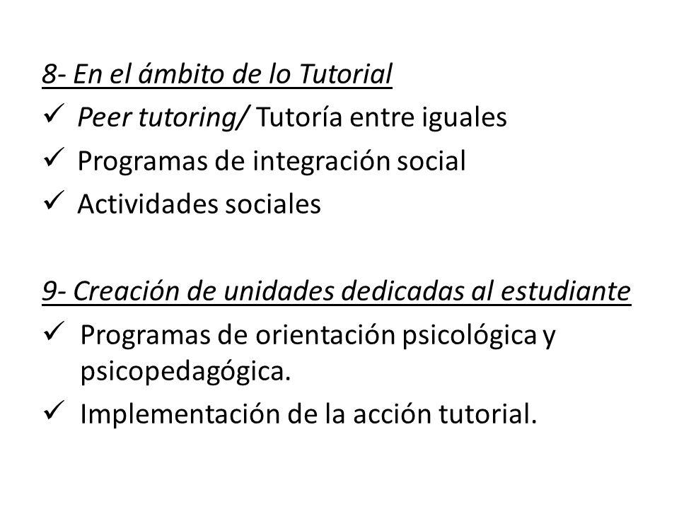 8- En el ámbito de lo Tutorial Peer tutoring/ Tutoría entre iguales Programas de integración social Actividades sociales 9- Creación de unidades dedic