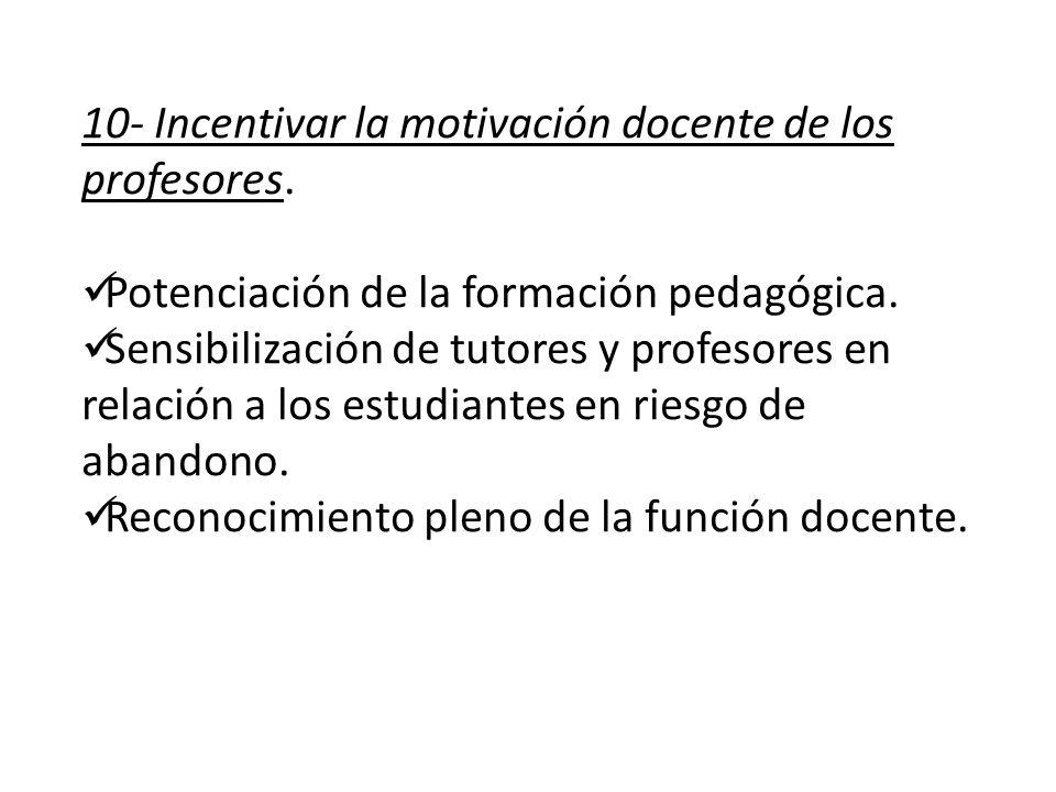 10- Incentivar la motivación docente de los profesores. Potenciación de la formación pedagógica. Sensibilización de tutores y profesores en relación a