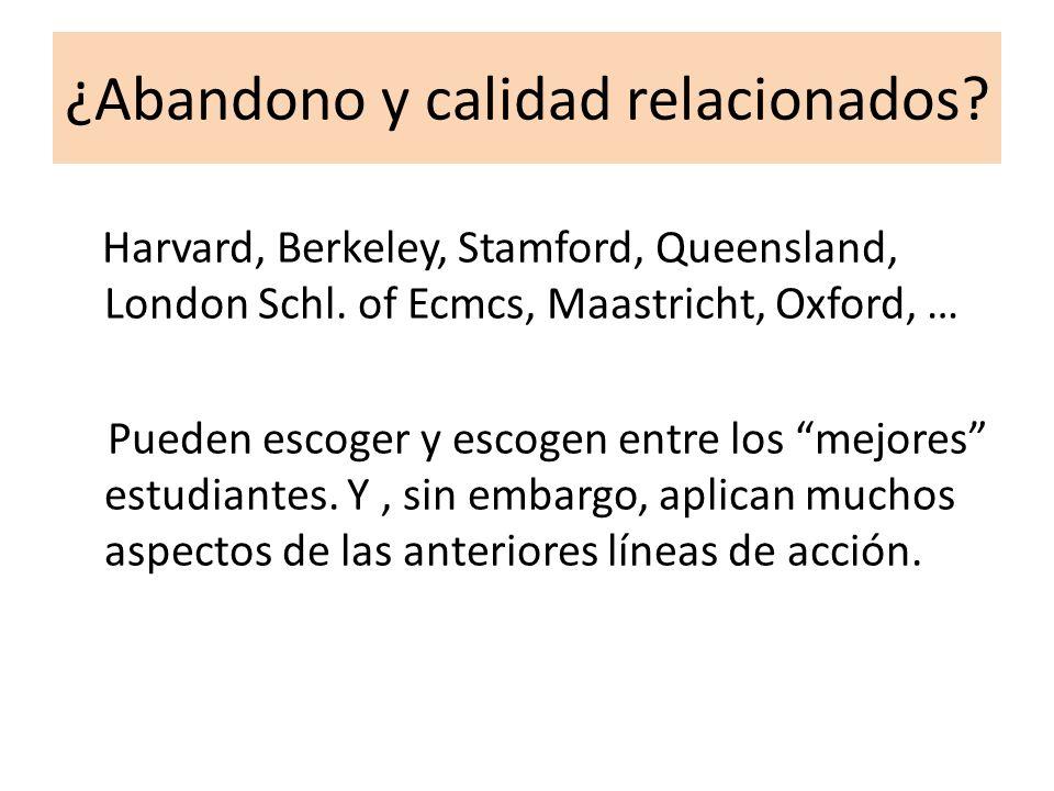 ¿Abandono y calidad relacionados? Harvard, Berkeley, Stamford, Queensland, London Schl. of Ecmcs, Maastricht, Oxford, … Pueden escoger y escogen entre