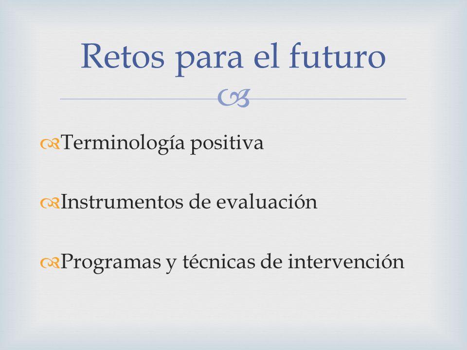 Terminología positiva Instrumentos de evaluación Programas y técnicas de intervención Retos para el futuro