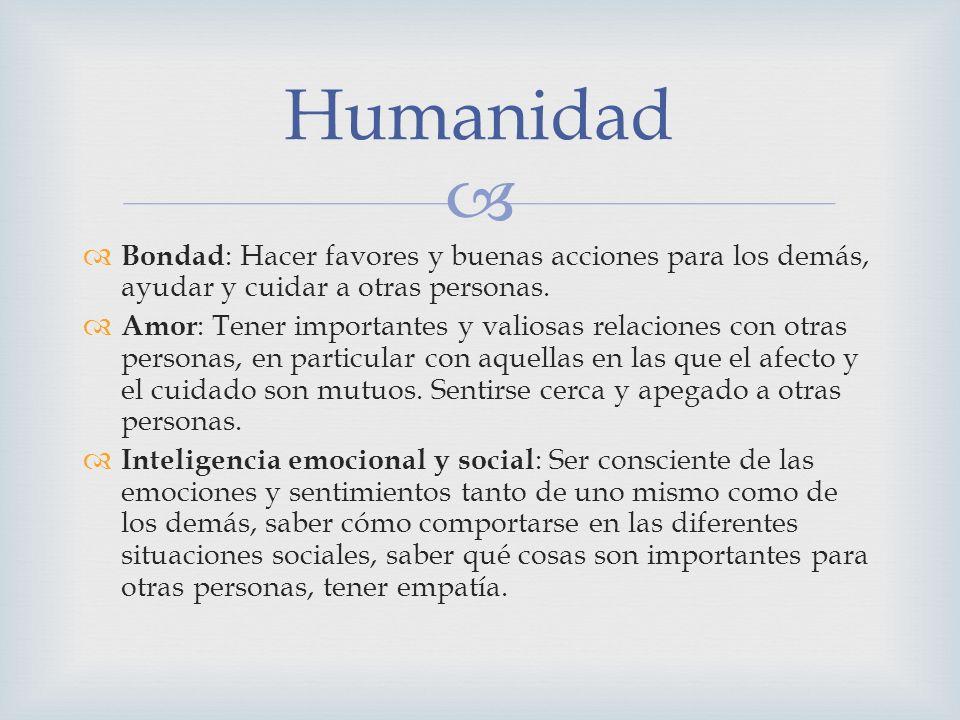 Bondad : Hacer favores y buenas acciones para los demás, ayudar y cuidar a otras personas. Amor : Tener importantes y valiosas relaciones con otras pe