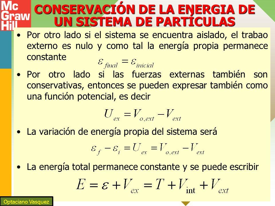 CONSERVACIÓN DE LA ENERGIA DE UN SISTEMA DE PARTÍCULAS Por otro lado si el sistema se encuentra aislado, el trabao externo es nulo y como tal la energ