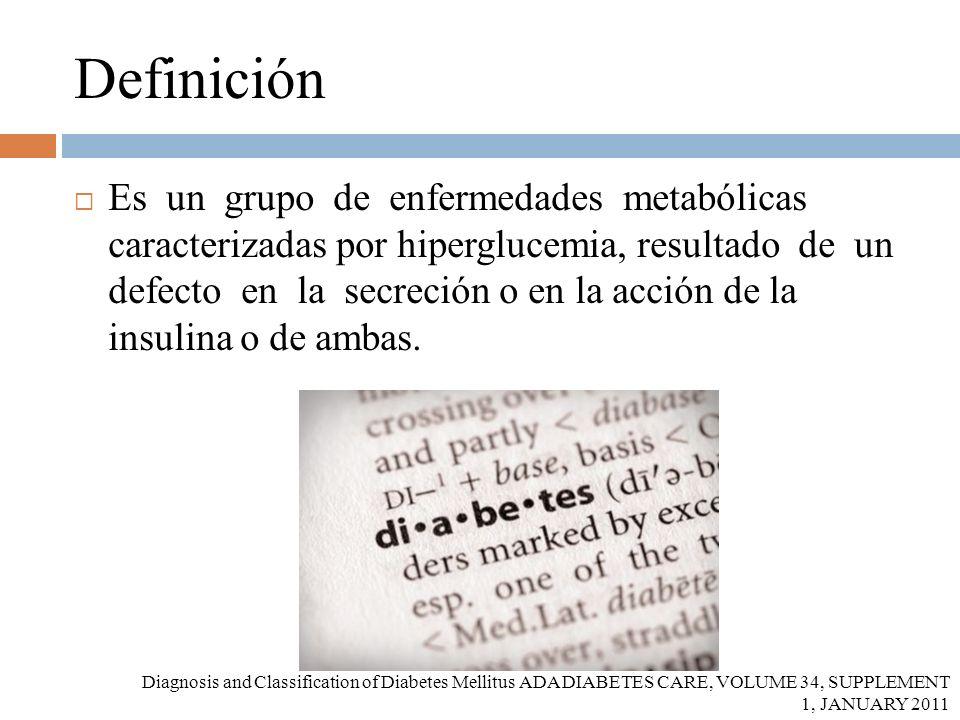 Definición Es un grupo de enfermedades metabólicas caracterizadas por hiperglucemia, resultado de un defecto en la secreción o en la acción de la insu