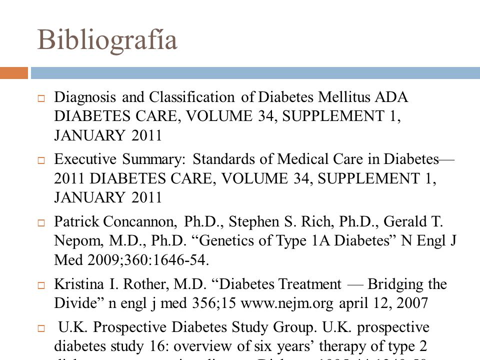 Bibliografía Diagnosis and Classification of Diabetes Mellitus ADA DIABETES CARE, VOLUME 34, SUPPLEMENT 1, JANUARY 2011 Executive Summary: Standards o