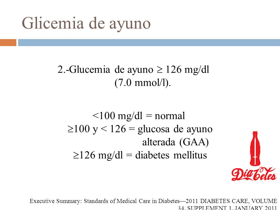 2.-Glucemia de ayuno 126 mg/dl (7.0 mmol/l). Glicemia de ayuno <100 mg/dl = normal 100 y < 126 = glucosa de ayuno alterada (GAA) 126 mg/dl = diabetes