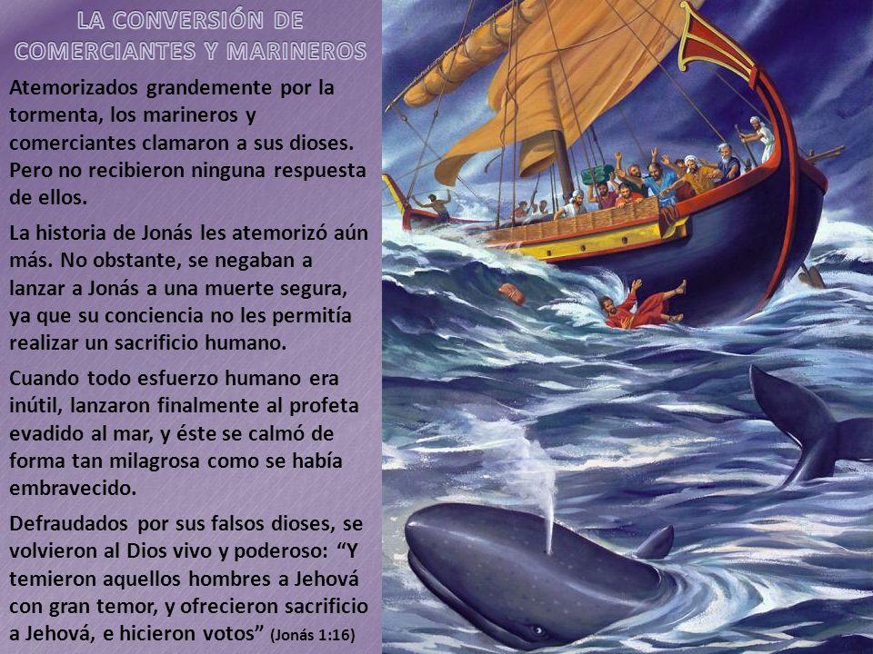 Atemorizados grandemente por la tormenta, los marineros y comerciantes clamaron a sus dioses. Pero no recibieron ninguna respuesta de ellos. La histor