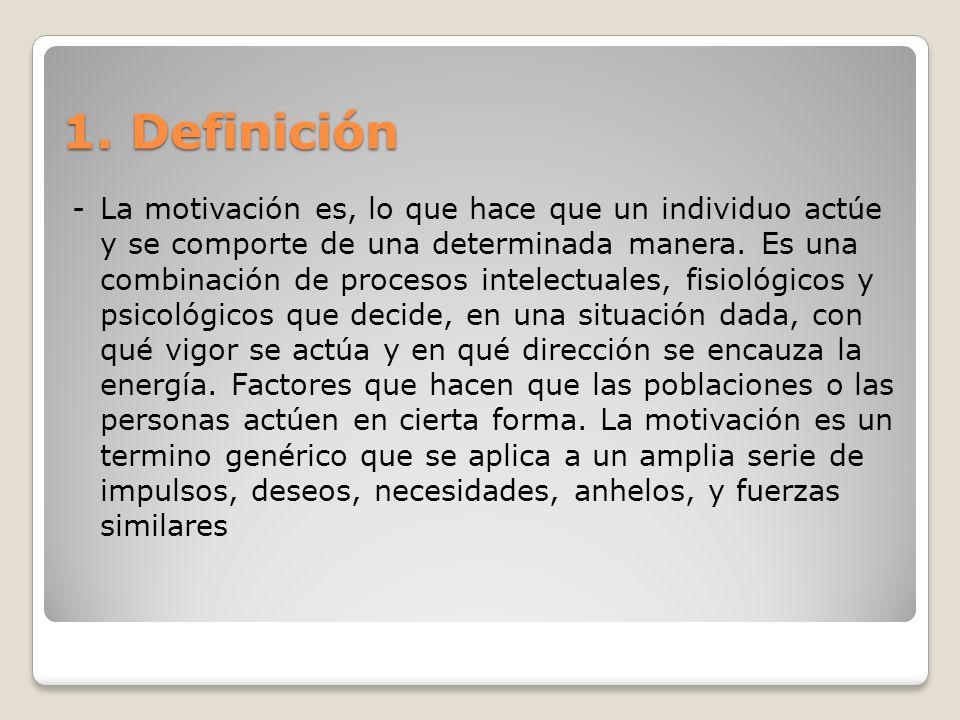 1. Definición -La motivación es, lo que hace que un individuo actúe y se comporte de una determinada manera. Es una combinación de procesos intelectua