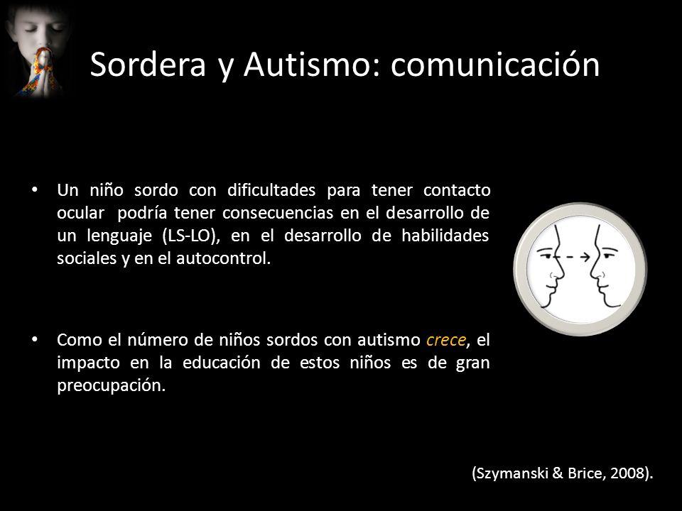 Un niño sordo con dificultades para tener contacto ocular podría tener consecuencias en el desarrollo de un lenguaje (LS-LO), en el desarrollo de habi