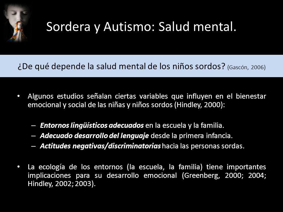 ¿De qué depende la salud mental de los niños sordos? (Gascón, 2006) Algunos estudios señalan ciertas variables que influyen en el bienestar emocional