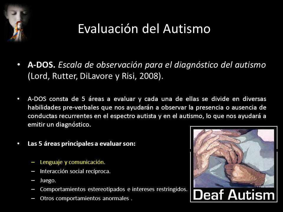 Evaluación del Autismo A-DOS. Escala de observación para el diagnóstico del autismo (Lord, Rutter, DiLavore y Risi, 2008). A-DOS consta de 5 áreas a e
