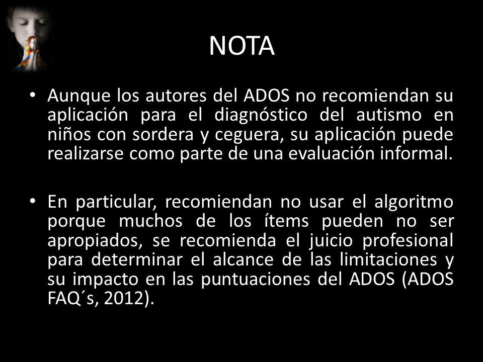 NOTA Aunque los autores del ADOS no recomiendan su aplicación para el diagnóstico del autismo en niños con sordera y ceguera, su aplicación puede real