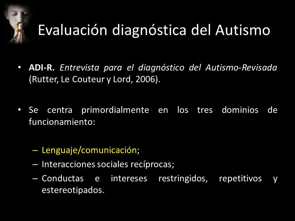 Evaluación diagnóstica del Autismo ADI-R. Entrevista para el diagnóstico del Autismo-Revisada (Rutter, Le Couteur y Lord, 2006). Se centra primordialm
