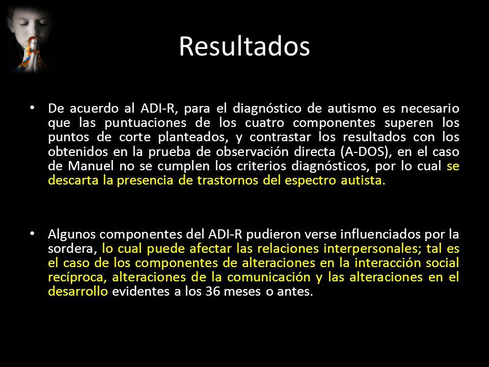 Resultados De acuerdo al ADI-R, para el diagnóstico de autismo es necesario que las puntuaciones de los cuatro componentes superen los puntos de corte