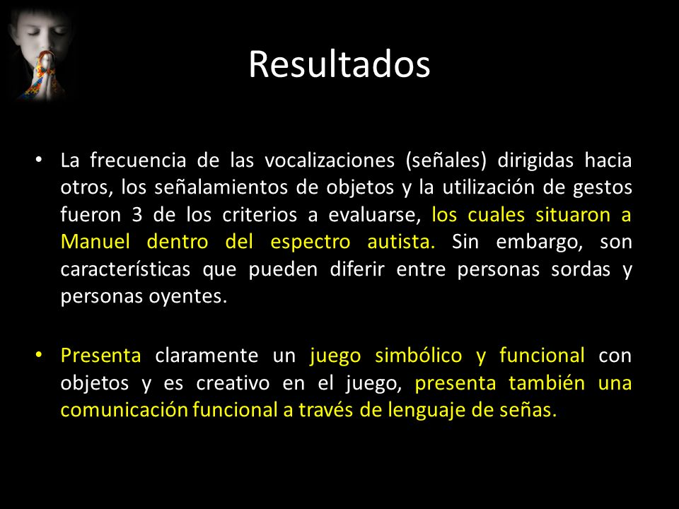 La frecuencia de las vocalizaciones (señales) dirigidas hacia otros, los señalamientos de objetos y la utilización de gestos fueron 3 de los criterios