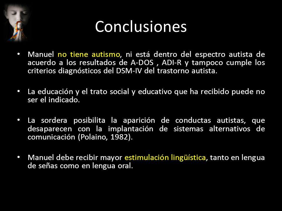 Conclusiones Manuel no tiene autismo, ni está dentro del espectro autista de acuerdo a los resultados de A-DOS, ADI-R y tampoco cumple los criterios d
