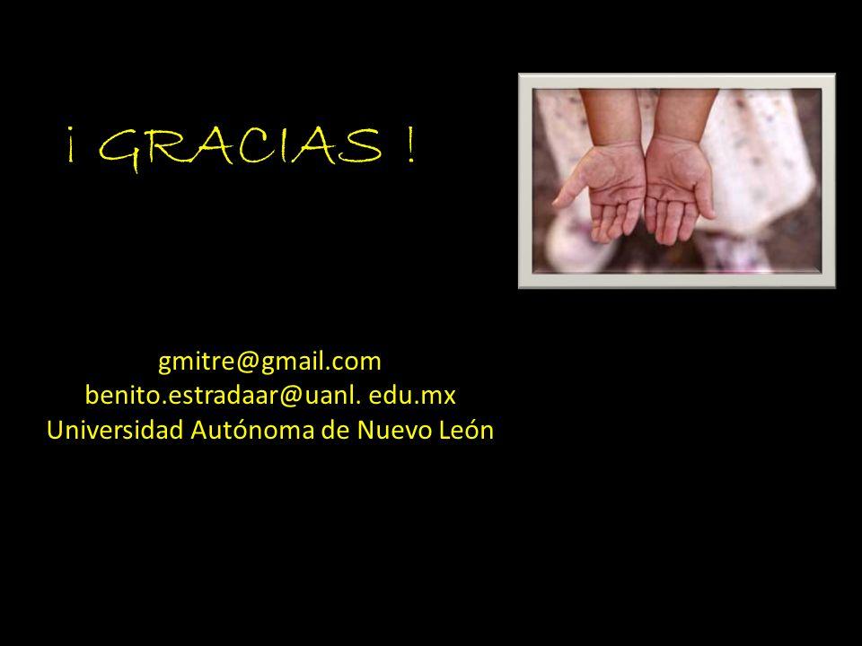 gmitre@gmail.com benito.estradaar@uanl. edu.mx Universidad Autónoma de Nuevo León ¡ GRACIAS !