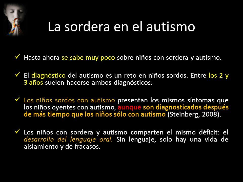 La sordera en el autismo Hasta ahora se sabe muy poco sobre niños con sordera y autismo. El diagnóstico del autismo es un reto en niños sordos. Entre