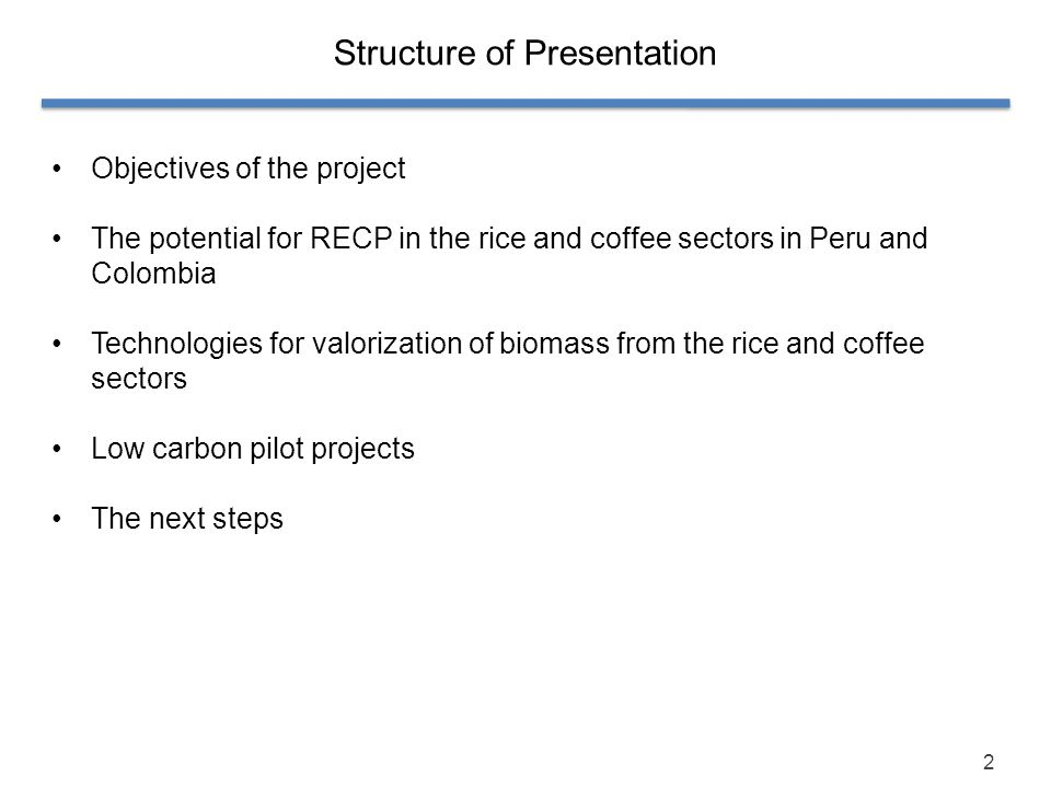 2 Structure of Presentation Objectives of the project The potential for RECP in the rice and coffee sectors in Peru and Colombia Technologies for valo