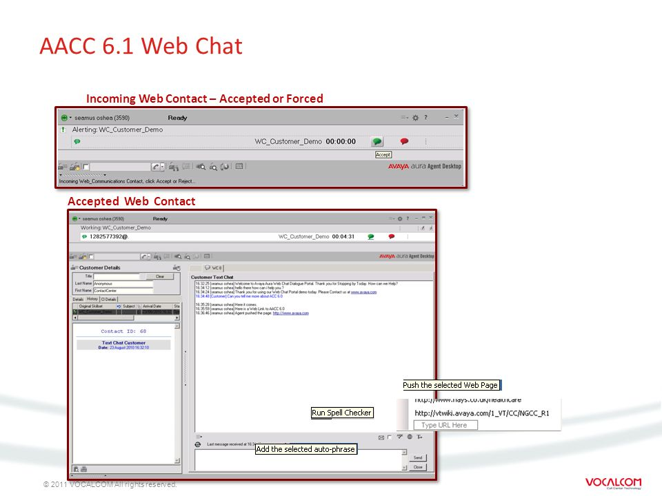 © 2011 VOCALCOM All rights reserved. AACC 6.1 Web Chat Incoming Web Contact – Accepted or Forced Accepted Web Contact