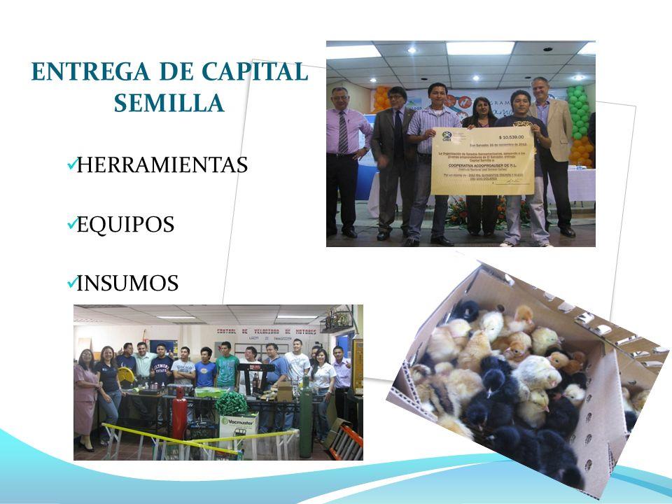 ENTREGA DE CAPITAL SEMILLA HERRAMIENTAS EQUIPOS INSUMOS